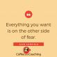 Alles wat je wilt... is aan de andere kant van angst!