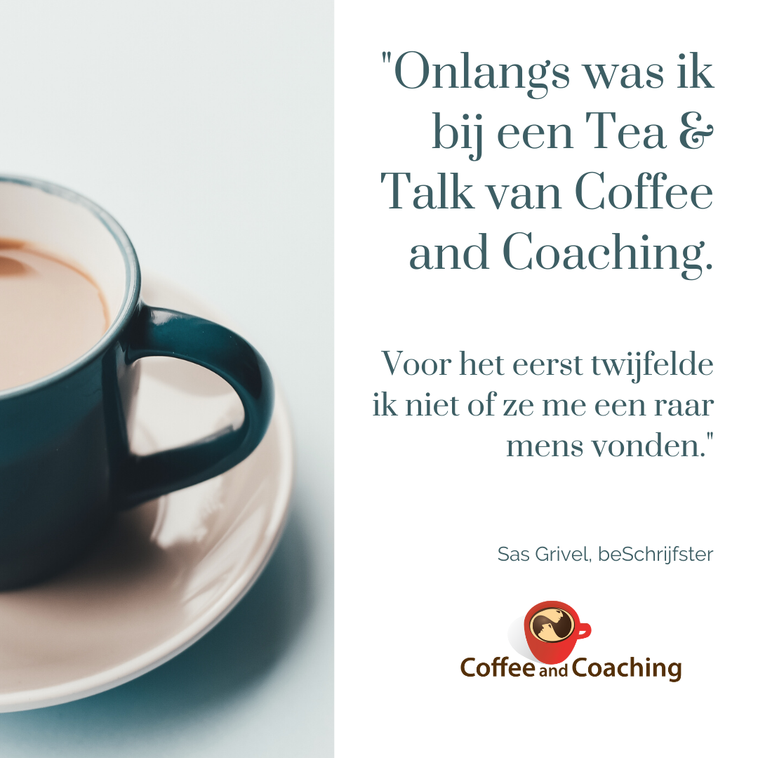 Onlangs was ik bij een Tea & Talk van Coffee and Coaching
